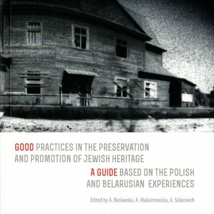Good practices in the preservation and promotion of Jewish heritage. A guide based on the Polish and Belarusian experiences - okładka