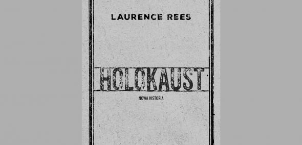 """Holokaust. Nowa historia"" Laurence Rees"